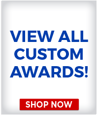 VIEW ALL CUSTOM AWARDS!